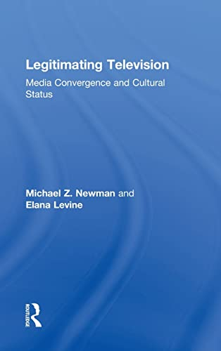 9780415880251: Legitimating Television: Media Convergence and Cultural Status