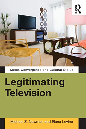 9780415880268: Legitimating Television: Media Convergence and Cultural Status