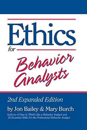 Ethics for Behavior Analysts: 2nd Expanded Edition: Jon Bailey; Mary