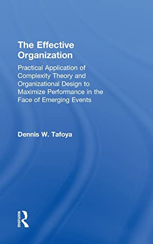 9780415880350: The Effective Organization: Practical Application of Complexity Theory and Organizational Design to Maximize Performance in the Face of Emerging Events.