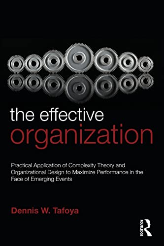 9780415880367: The Effective Organization: Practical Application of Complexity Theory and Organizational Design to Maximize Performance in the Face of Emerging Events.