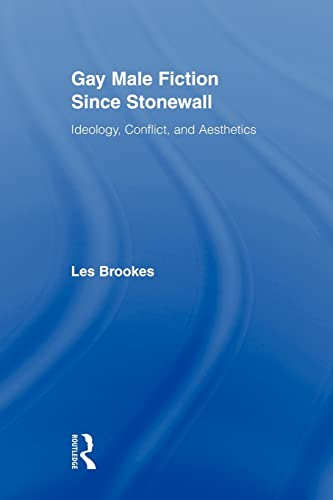 9780415880732: Gay Male Fiction Since Stonewall: Ideology, Conflict, and Aesthetics (Routledge Studies in Twentieth-Century Literature)