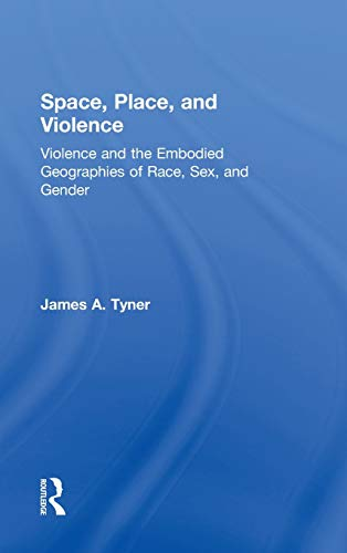 9780415880831: Space, Place, and Violence: Violence and the Embodied Geographies of Race, Sex and Gender