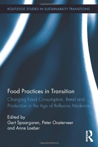 9780415880848: Food Practices in Transition: Changing Food Consumption, Retail and Production in the Age of Reflexive Modernity (Routledge Studies in Sustainability Transitions)