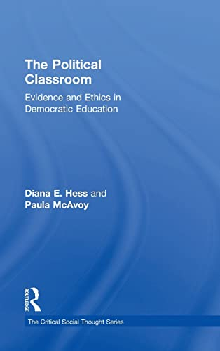 9780415880985: The Political Classroom: Evidence and Ethics in Democratic Education (Critical Social Thought)