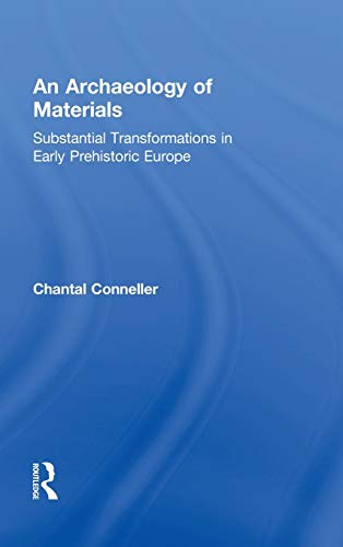 9780415881302: An Archaeology of Materials: Substantial Transformations in Early Prehistoric Europe (Routledge Studies in Archaeology)