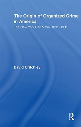 9780415882576: The Origin of Organized Crime in America: The New York City Mafia, 1891 1931 (Routledge Advances in American History)
