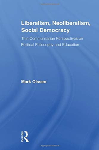 9780415882637: Liberalism, Neoliberalism, Social Democracy: Thin Communitarian Perspectives on Political Philosophy and Education (Routledge Studies in Social and Political Thought)