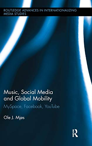 9780415882743: Music, Social Media and Global Mobility: MySpace, Facebook, YouTube (Routledge Advances in Internationalizing Media Studies)