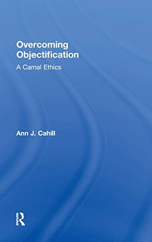 9780415882880: Overcoming Objectification: A Carnal Ethics (Routledge Research in Gender and Society)