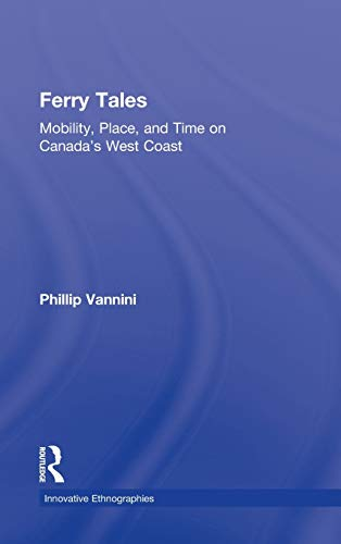 9780415883061: Ferry Tales: Mobility, Place, and Time on Canada's West Coast (Innovative Ethnographies)