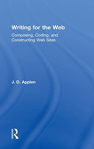 9780415883252: Writing for the Web: Composing, Coding, and Constructing Web Sites