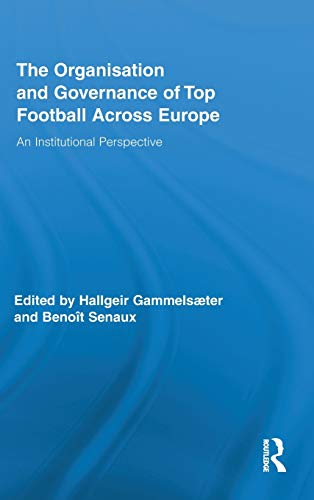 9780415883788: The Organisation and Governance of Top Football Across Europe: An Institutional Perspective (Routledge Research in Sport, Culture and Society)