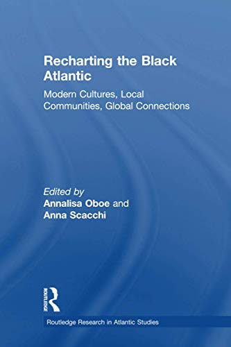 9780415883931: Recharting the Black Atlantic: Modern Cultures, Local Communities, Global Connections