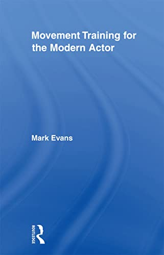 9780415883955: Movement Training for the Modern Actor (Routledge Advances in Theatre and Performance Studies)