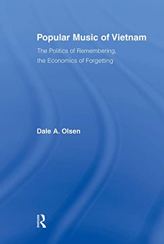 9780415883979: Popular Music of Vietnam: The Politics of Remembering, the Economics of Forgetting (Routledge Studies in Ethnomusicology)