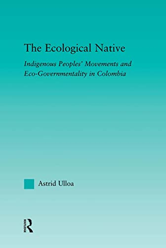 The Ecological Native: Indigenous Peoples' Movements and: Ulloa, Astrid