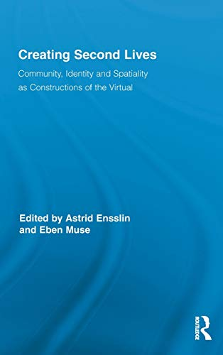 9780415884204: Creating Second Lives: Community, Identity and Spatiality as Constructions of the Virtual (Routledge Studies in New Media and Cyberculture)