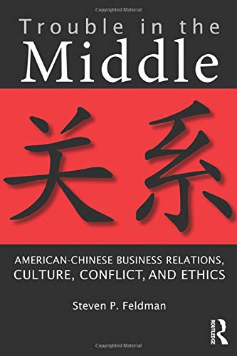 9780415884488: Trouble in the Middle: American-Chinese Business Relations, Culture, Conflict, and Ethics