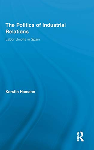 9780415884655: The Politics of Industrial Relations: Labor Unions in Spain