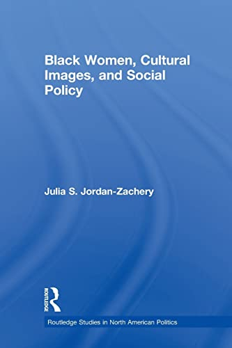 9780415884709: Black Women, Cultural Images and Social Policy (Routledge Studies in North American Politics)