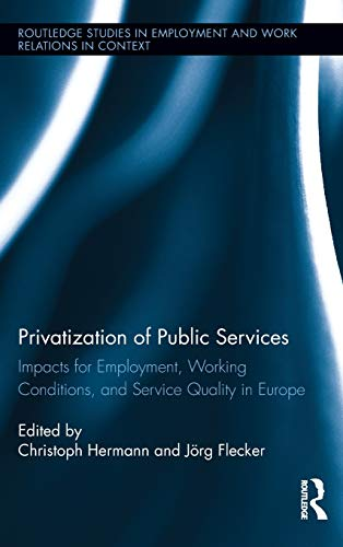 9780415884938: Privatization of Public Services: Impacts for Employment, Working Conditions, and Service Quality in Europe (Routledge Studies in Employment and Work Relations in Context)