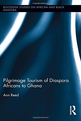 9780415885027: Pilgrimage Tourism of Diaspora Africans to Ghana (Routledge Studies on African and Black Diaspora)