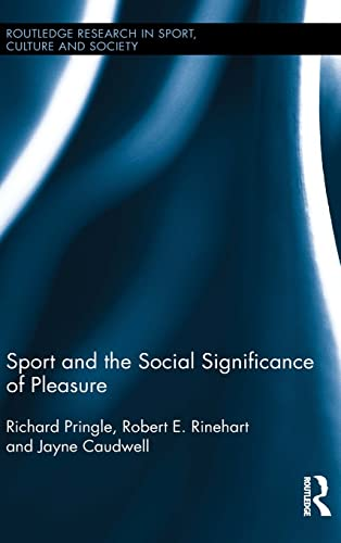 Sport and the Social Significance of Pleasure (Routledge Research in Sport, Culture and Society): ...