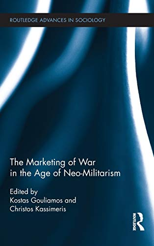 The Marketing of War in the Age: Kostas Gouliamos (Editor),
