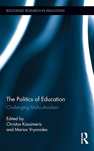 The Politics of Education: Challenging Multiculturalism (Routledge: Christos Kassimeris (Editor),