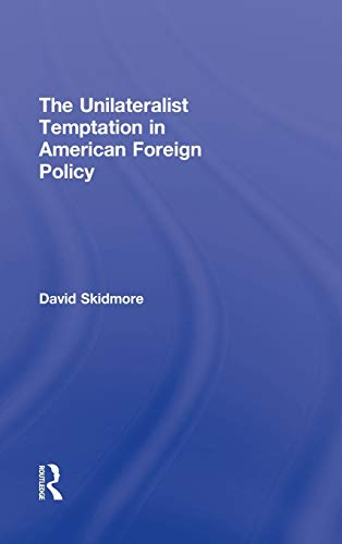 The Unilateralist Temptation in American Foreign Policy (Foreign Policy Analysis) (9780415885393) by David Skidmore