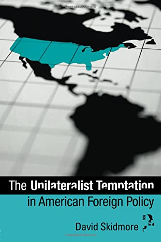 9780415885409: The Unilateralist Temptation in American Foreign Policy