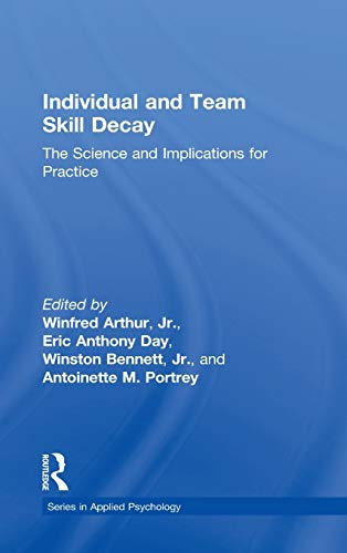 Individual and Team Skill Decay: The Science and Implications for Practice (Applied Psychology ...