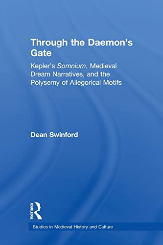 9780415886079: Through the Daemon's Gate: Kepler's Somnium, Medieval Dream Narratives, and the Polysemy of Allegorical Motifs (Studies in Medieval History and Culture)