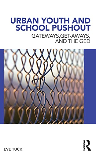 Urban Youth and School Pushout: Gateways, Get-aways, and the GED (Critical Youth Studies): Eve Tuck