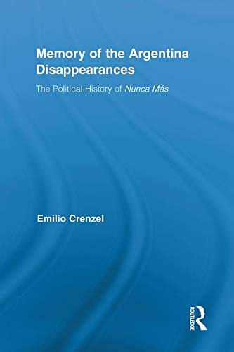 9780415886161: The Memory of the Argentina Disappearances: The Political History of Nunca Mas (Routledge Studies in the Histo)