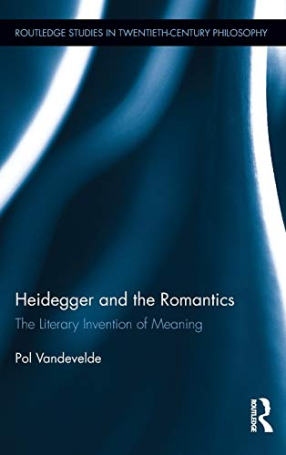 9780415886352: Heidegger and the Romantics: The Literary Invention of Meaning (Routledge Studies in Twentieth-Century Philosophy)