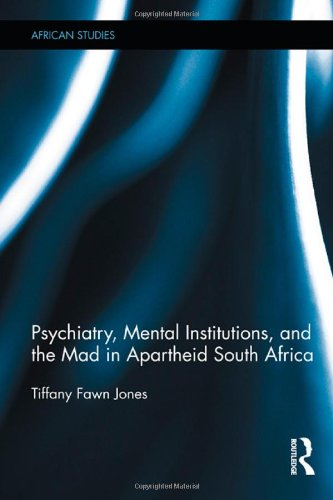 9780415886673: Psychiatry, Mental Institutions, and the Mad in Apartheid South Africa