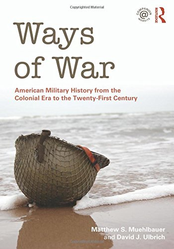 9780415886772: Ways of War: American Military History from the Colonial Era to the Twenty-First Century