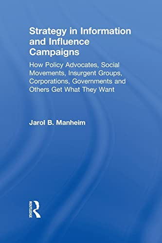Strategy in Information and Influence Campaigns: How Policy Advocates, Social Movements, Insurgent ...