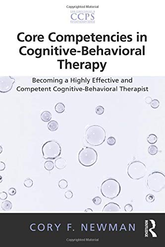 9780415887519: Core Competencies in Cognitive-Behavioral Therapy: Becoming a Highly Effective and Competent Cognitive-Behavioral Therapist (Core Competencies in Psychotherapy Series)