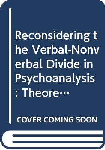 9780415887533: Reconsidering the Verbal-Nonverbal Divide in Psychoanalysis: Theoretical and Clinical Applications of Language Research (Psychoanalysis in a New Key Book Series)