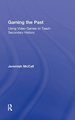 9780415887595: Gaming the Past: Using Video Games to Teach Secondary History