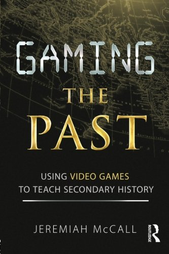 9780415887601: Gaming the Past: Using Video Games to Teach Secondary History