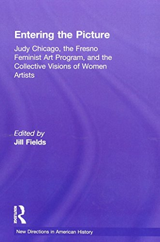 9780415887687: Entering the Picture: Judy Chicago, The Fresno Feminist Art Program, and the Collective Visions of Women Artists (New Directions in American History)