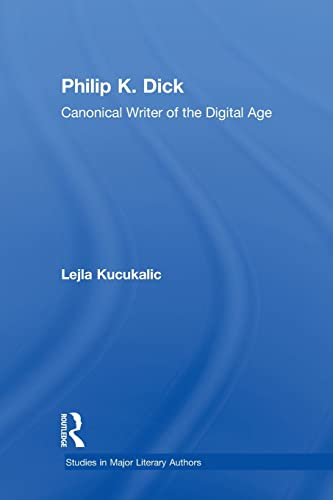 9780415887779: Philip K. Dick: Canonical Writer of the Digital Age (Studies in Major Literary Authors)