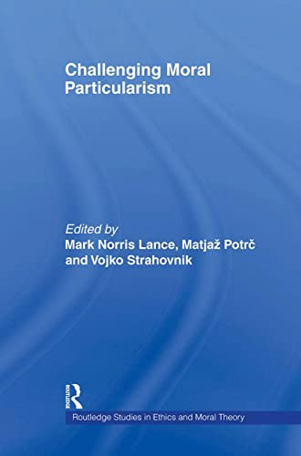 9780415887878: Challenging Moral Particularism (Routledge Studies in Ethics and Moral Theory)