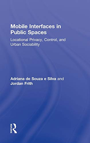 9780415888233: Mobile Interfaces in Public Spaces: Locational Privacy, Control, and Urban Sociability (Routledge Research in Cultural and Media Studies)