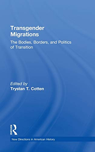 9780415888455: Transgender Migrations: The Bodies, Borders, and Politics of Transition (New Directions in American History)