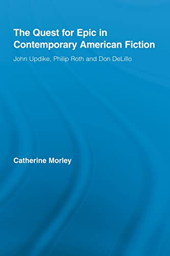 9780415888516: The Quest for Epic in Contemporary American Fiction: John Updike, Philip Roth and Don DeLillo (Routledge Transnational Perspectives on American Literature, 8)
